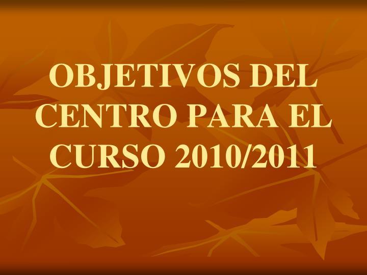 OBJETIVOS DEL CENTRO PARA EL CURSO 2010/2011