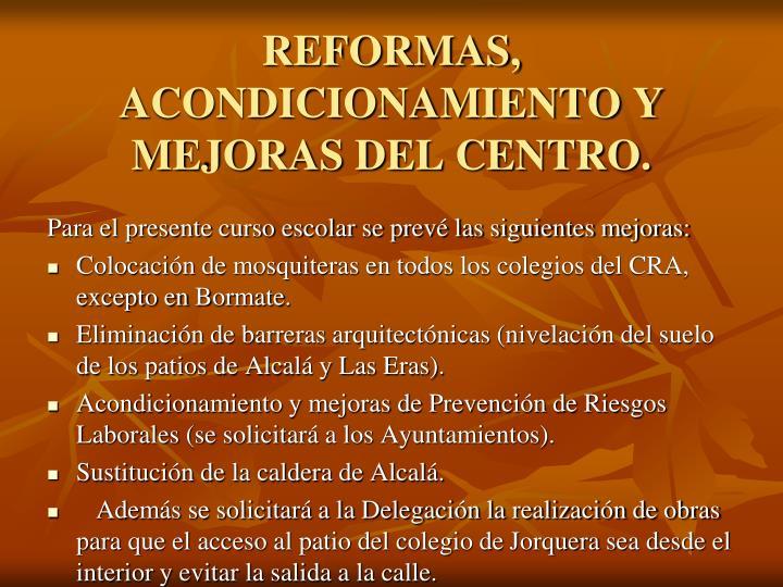 REFORMAS, ACONDICIONAMIENTO Y MEJORAS DEL CENTRO.