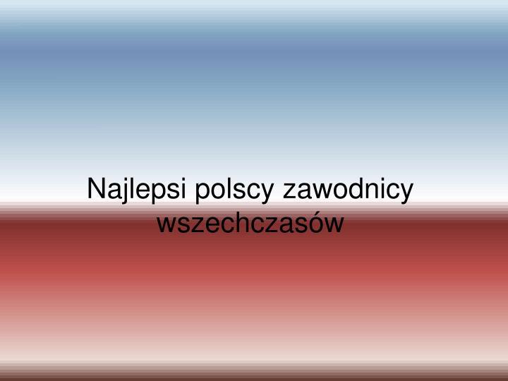 Najlepsi polscy zawodnicy wszechczasów
