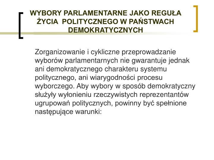 WYBORY PARLAMENTARNE JAKO REGUŁA  ŻYCIA  POLITYCZNEGO W PAŃSTWACH DEMOKRATYCZNYCH