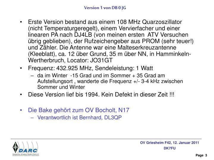 Erste Version bestand aus einem 108 MHz Quarzoszillator (nicht Temperaturgeregelt), einem Vervierfacher und einer linearen PA nach DJ4LB (von meinen ersten  ATV Versuchen übrig geblieben), der Rufzeichengeber aus PROM (sehr teuer!) und Zähler. Die Antenne war eine Malteserkreuzantenne (Kleeblatt), ca. 12 über Grund, 35 m über NN, in Hamminkeln-Wertherbruch, Locator: JO31GT
