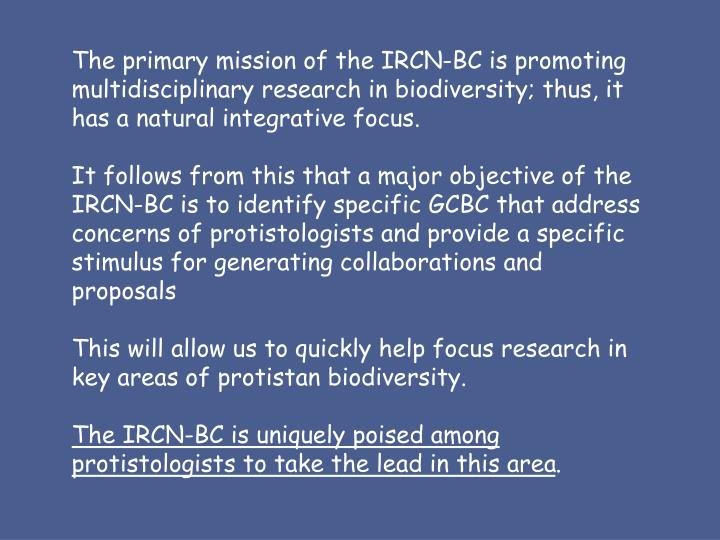 The primary mission of the IRCN-BC is promoting 	multidisciplinary research in biodiversity; thus, it 	has a natural integrative focus.