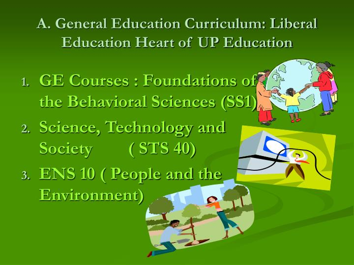 A. General Education Curriculum: Liberal Education Heart of UP Education