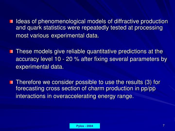 Ideas of phenomenological models of diffractive production and quark statistics were repeatedly tested at processing most various