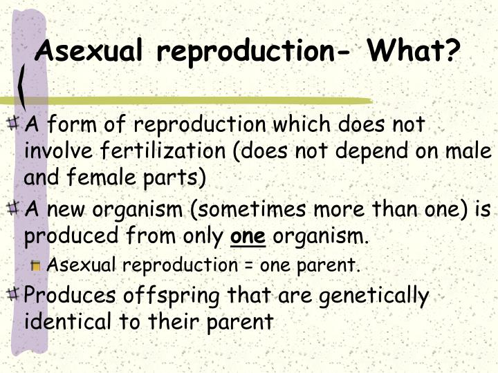 Asexual reproduction- What?