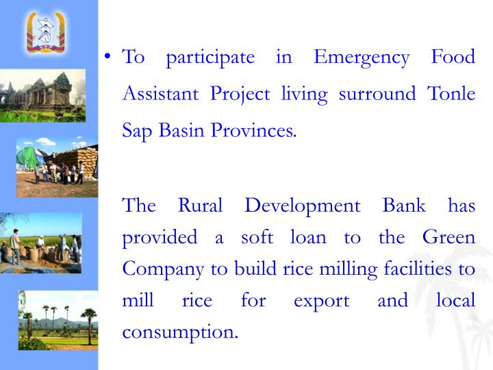 To participate in Emergency Food Assistant Project living surround Tonle Sap Basin Provinces.