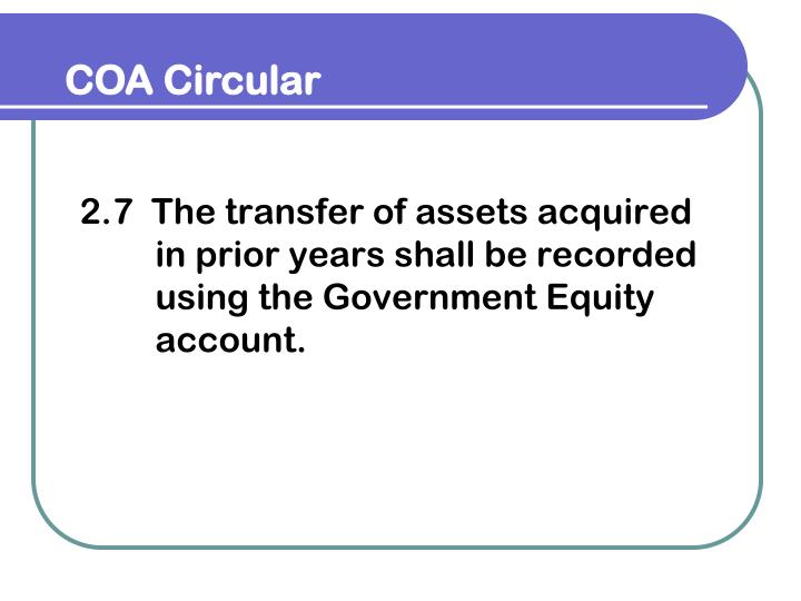 2.7  The transfer of assets acquired in prior years shall be recorded using the Government Equity account.