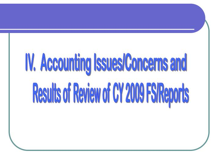 IV.  Accounting Issues/Concerns and