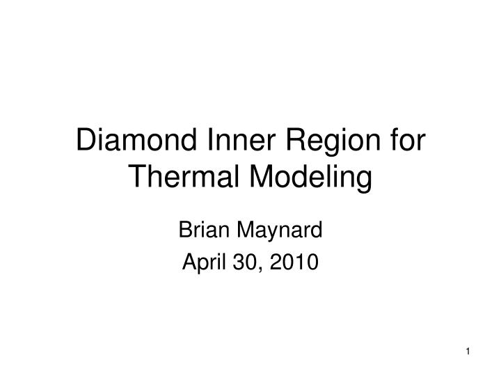 Diamond inner region for thermal modeling