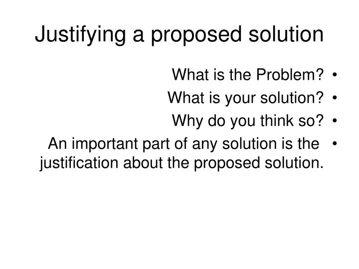 Justifying a proposed solution