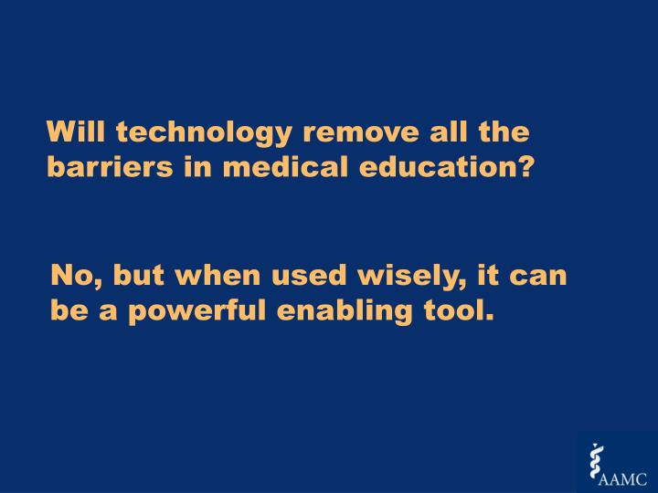 Will technology remove all the  barriers in medical education?