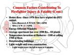 common factors contributing to firefighter injury fatality cont2