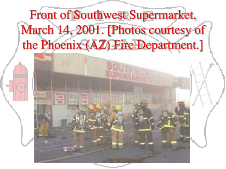 Front of Southwest Supermarket, March 14, 2001. [Photos courtesy of the Phoenix (AZ) Fire Department.]