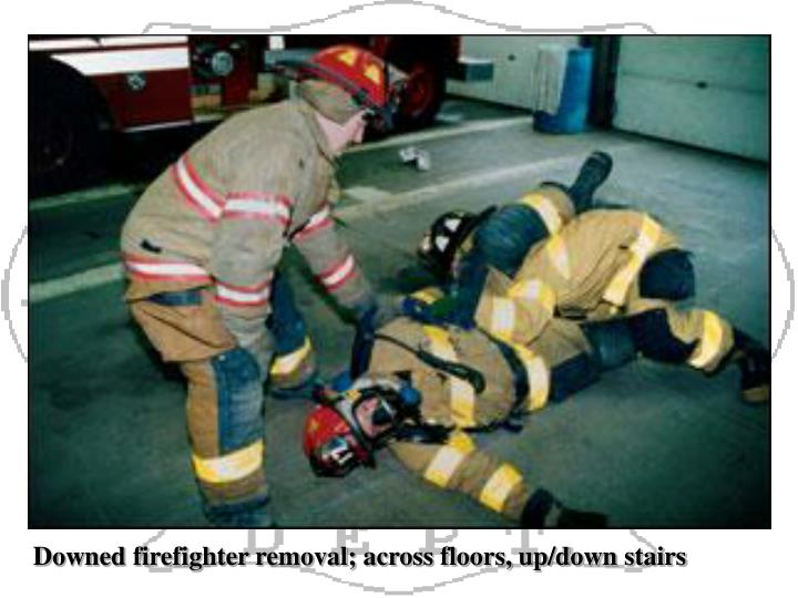 Downed firefighter removal; across floors, up/down stairs