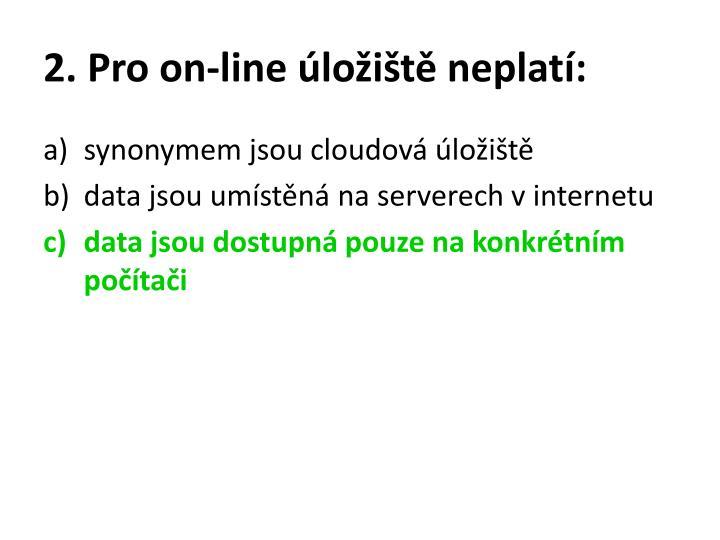 2. Pro on-line úložiště neplatí: