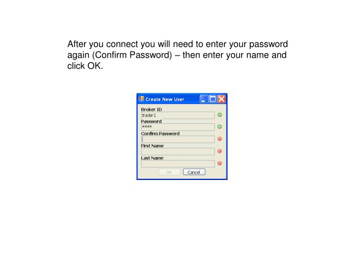 After you connect you will need to enter your password again (Confirm Password) – then enter your name and click OK.