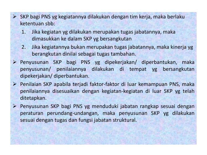 SKP bagi PNS yg kegiatannya dilakukan dengan tim kerja, maka berlaku ketentuan sbb: