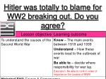 hitler was totally to blame for ww2 breaking out do you agree