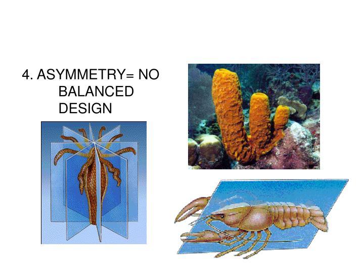 4. ASYMMETRY= NO BALANCED DESIGN