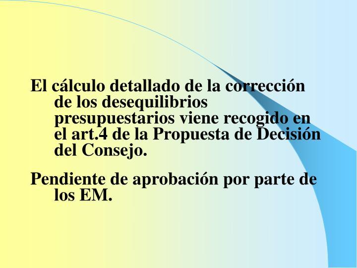 El cálculo detallado de la corrección de los desequilibrios presupuestarios viene recogido en el art.4 de la Propuesta de Decisión del Consejo.