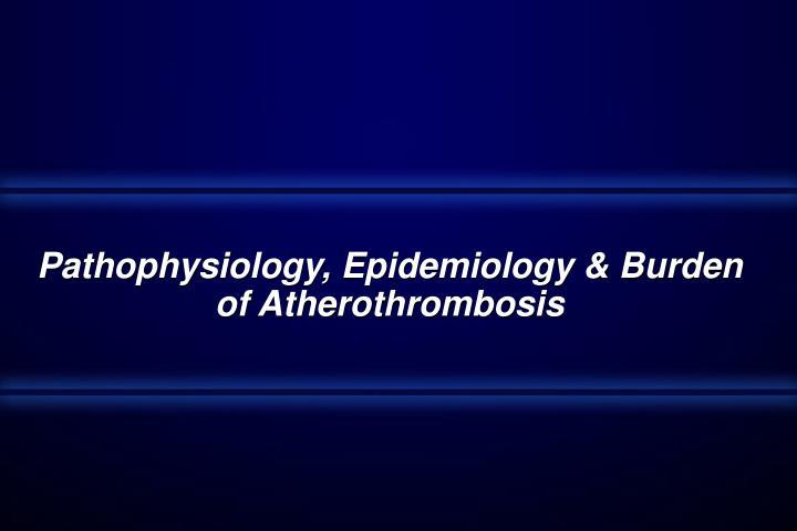 Pathophysiology, Epidemiology & Burden