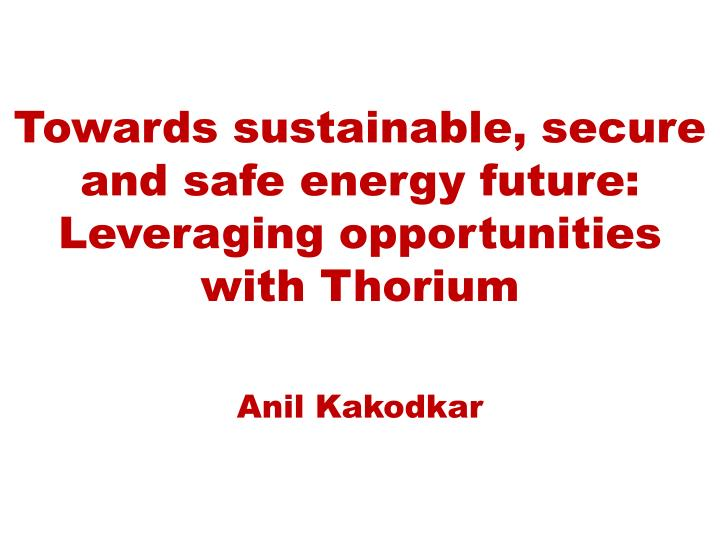 towards sustainable secure and safe energy future leveraging opportunities with thorium