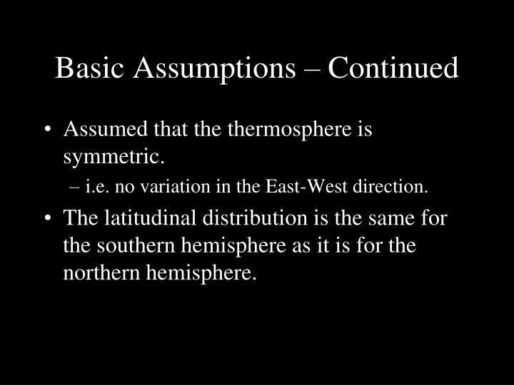 Basic Assumptions – Continued