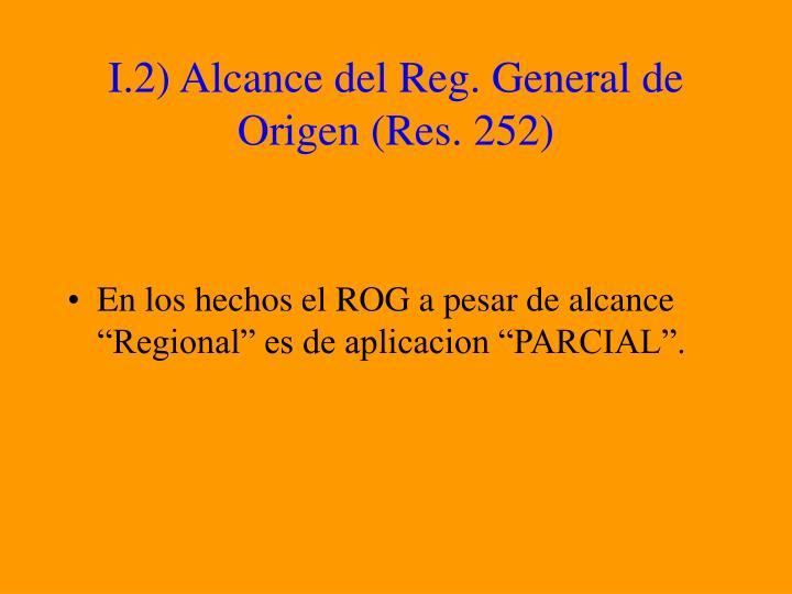 I.2) Alcance del Reg. General de Origen (Res. 252)