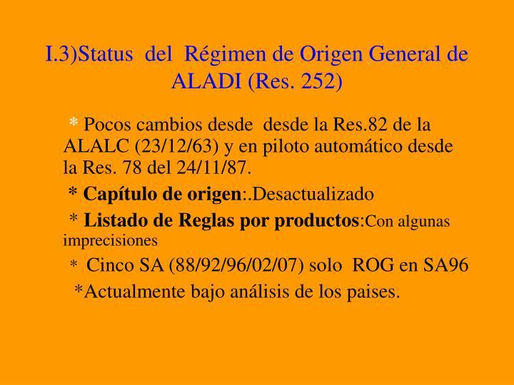 I.3)Status  del  Régimen de Origen General de ALADI (Res. 252)
