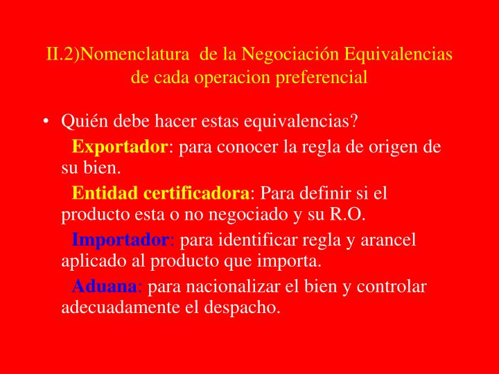 II.2)Nomenclatura  de la Negociación Equivalencias  de cada operacion preferencial