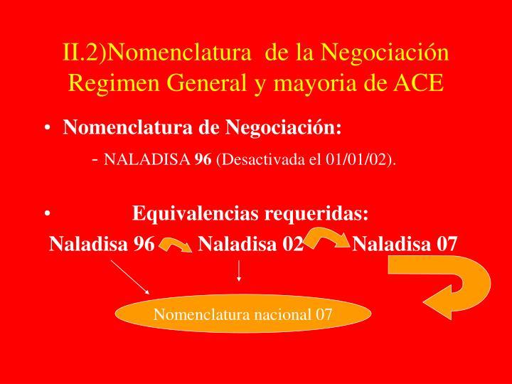 II.2)Nomenclatura  de la Negociación Regimen General y mayoria de ACE