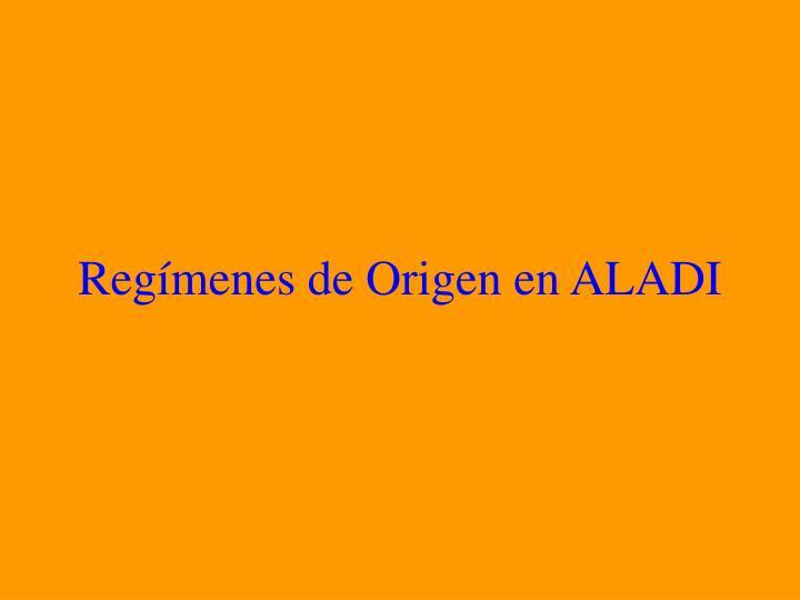 Regímenes de Origen en ALADI