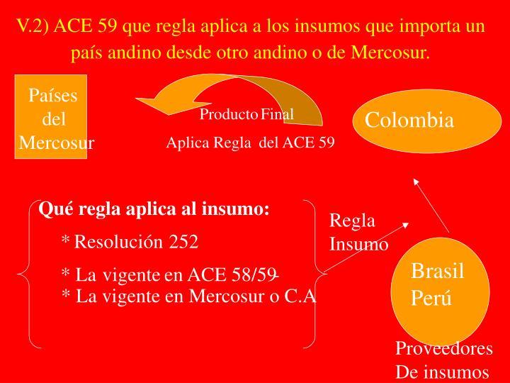 V.2) ACE 59 que regla aplica a los insumos que importa un país andino desde otro andino o de Mercosur.