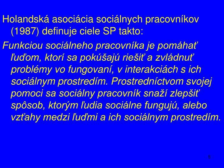 Holandská asociácia sociálnych pracovníkov (1987) definuje ciele SP takto:
