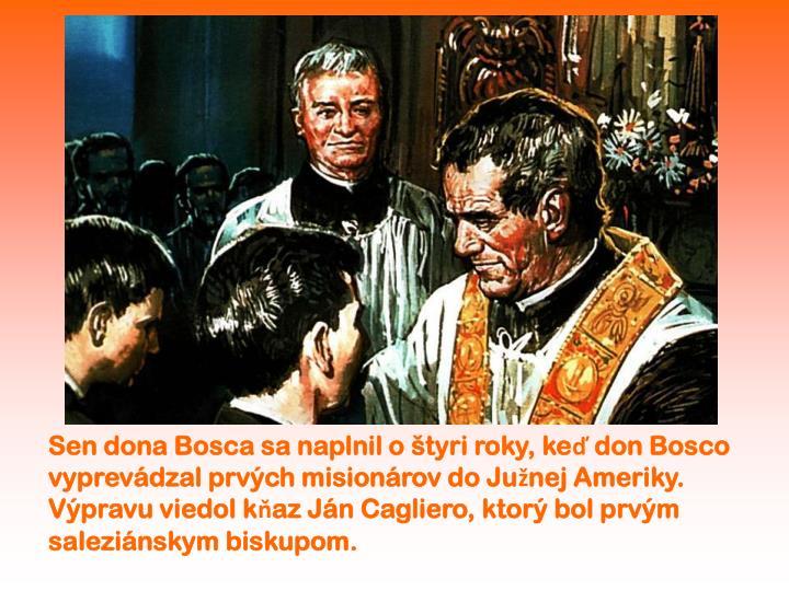 Sen dona Bosca sa naplnil o štyri roky, keď don Bosco vyprevádzal prvých misionárov do Južnej Ameriky.
