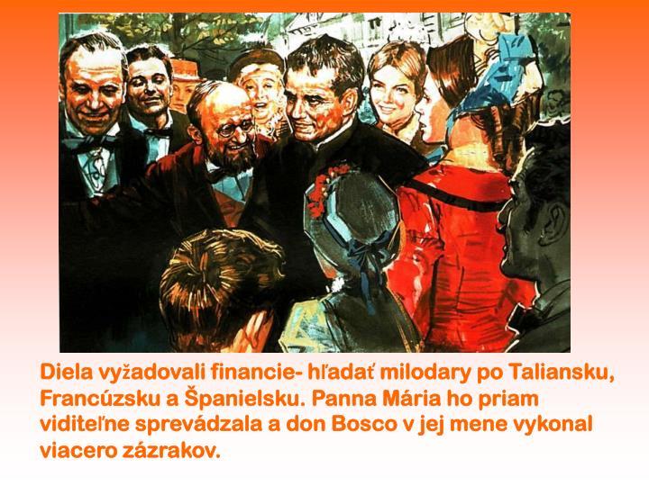 Diela vyžadovali financie- hľadať milodary po Taliansku, Francúzsku a Španielsku. Panna Mária ho priam viditeľne sprevádzala a don Bosco v jej mene vykonal viacero zázrakov.
