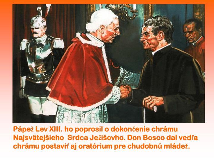 Pápež Lev XIII. ho poprosil o dokončenie chrámu Najsvätejšieho  Srdca Ježišovho. Don Bosco dal vedľa chrámu postaviť aj oratórium pre chudobnú mládež.