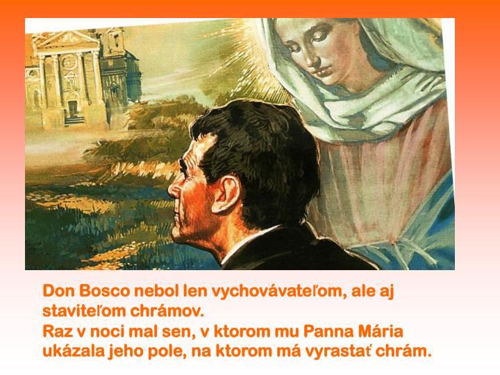 Don Bosco nebol len vychovávateľom, ale aj staviteľom chrámov.