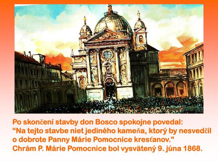 Po skončení stavby don Bosco spokojne povedal: