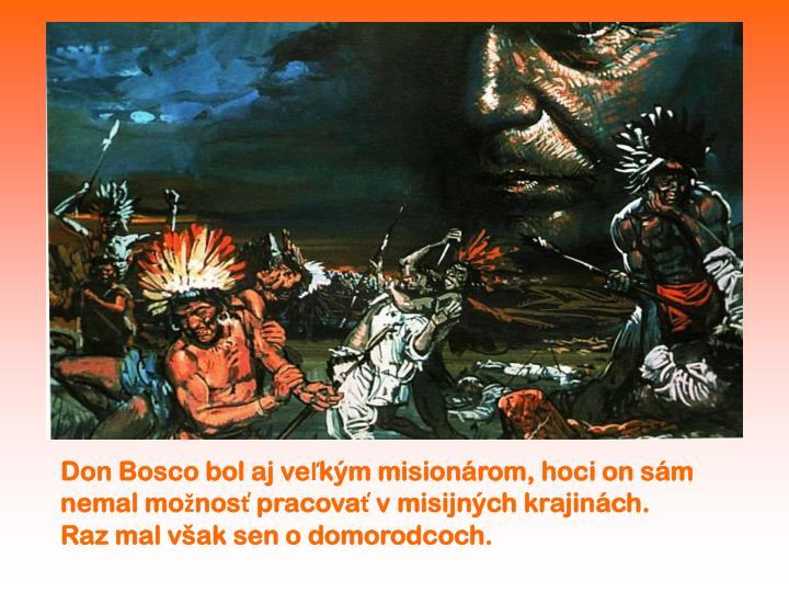 Don Bosco bol aj veľkým misionárom, hoci on sám nemal možnosť pracovať v misijných krajinách.