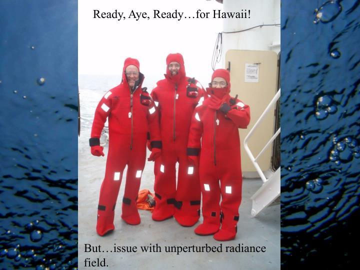 Ready, Aye, Ready…for Hawaii!