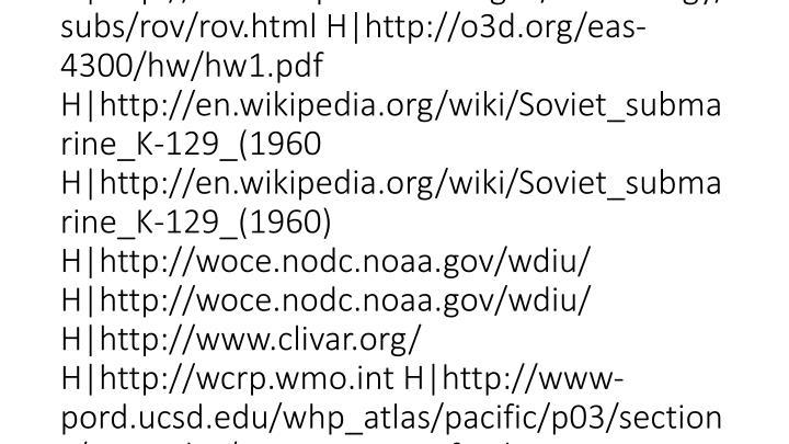 vti_cachedlinkinfo:VX|H|http://en.wikipedia.org/wiki/Soviet_submarine_K-129_(1960) H|http://woce.nodc.noaa.gov/wdiu/ H|http://www-pord.ucsd.edu/whp_atlas/pacific/p03/sections/printatlas/P03_OXYGEN_final.jpg H|http://www.clivar.org/ H|http://www.onr.navy.mi