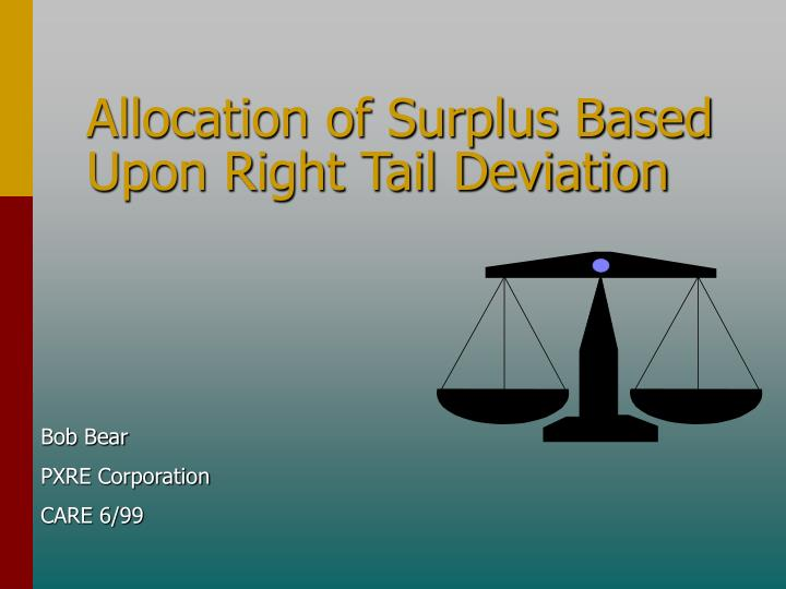 Allocation of surplus based upon right tail deviation