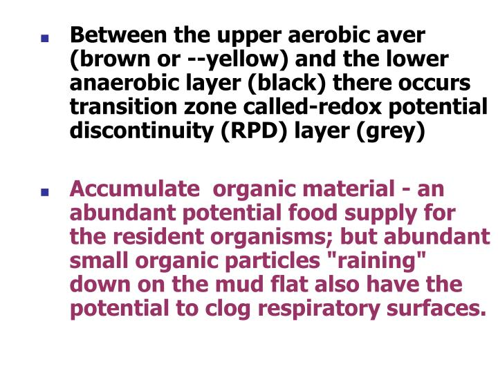 Between the upper aerobic aver (brown or --yellow) and the lower anaerobic layer (black) there occurs transition zone called-redox potential discontinuity (RPD) layer (grey)