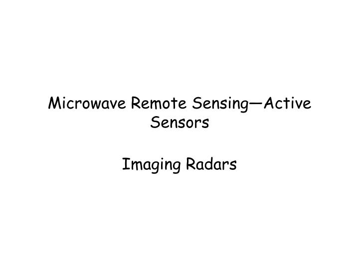Microwave Remote Sensing—Active Sensors