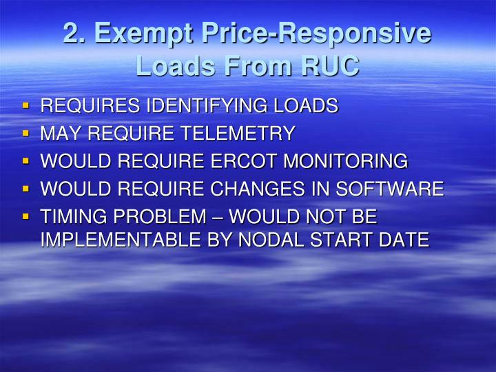 2. Exempt Price-Responsive Loads From RUC