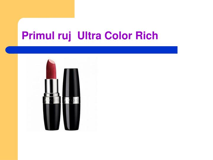 Primul ruj  Ultra Color Rich