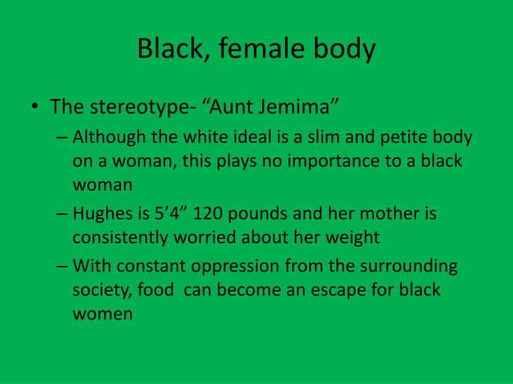 Black, female body
