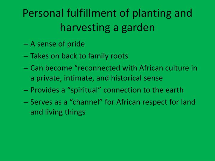Personal fulfillment of planting and harvesting a garden