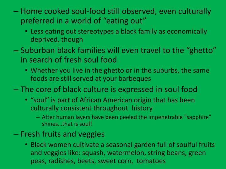 "Home cooked soul-food still observed, even culturally preferred in a world of ""eating out"""